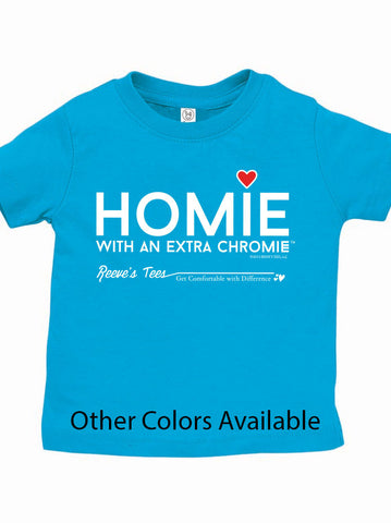 Homie with an Extra Chromie (For the Homie) - Infant/Toddler T-Shirt