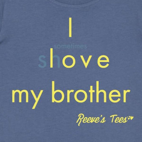 SIBS - I Love/(sometimes shove) My Brother - Toddler - Short Sleeve Tee