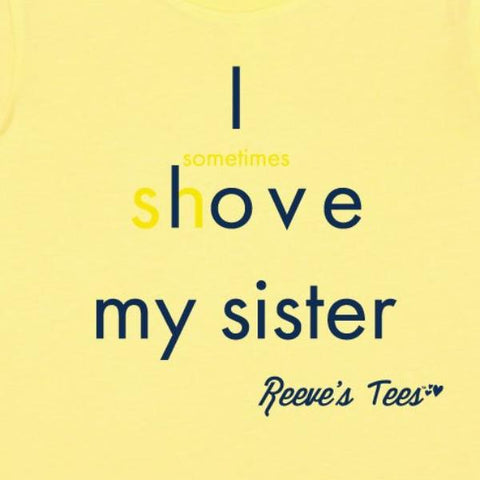 SIBS - I love/(sometimes shove) my sister