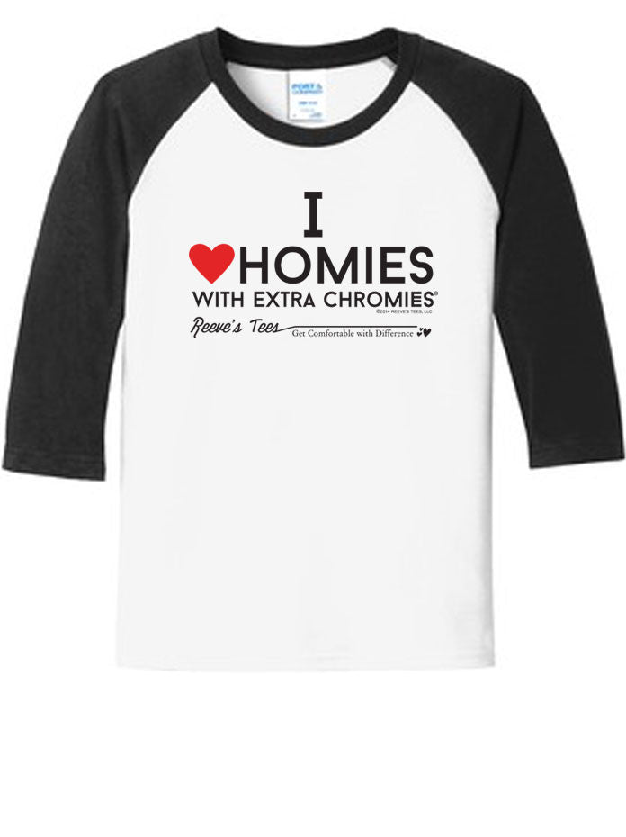 I love homies with extra chromies® - Toddler & Youth - 3/4 Sleeve Raglan