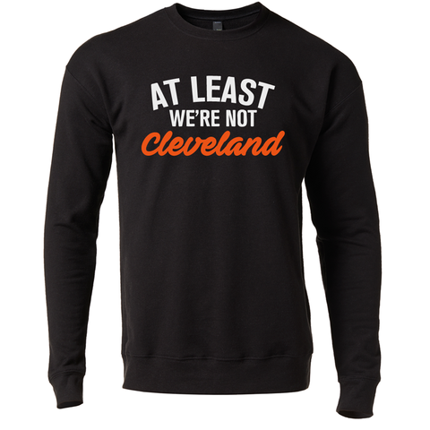 At Least We're Not Cleveland crewneck sweatshirt - 513shirts.com / Cincinnati Shirts