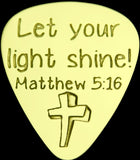 LET YOUR LIGHT SHINE - MATTHEW 5:16 - Solid Brass Guitar Pick, Acoustic, Electric