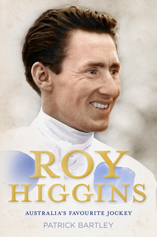 Roy Higgins: Australia's Favourite Jockey - PATRICK BARTLEY