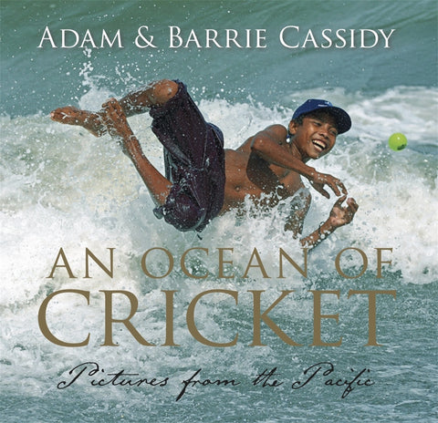 An Ocean of Cricket - Adam & Barrie Cassidy
