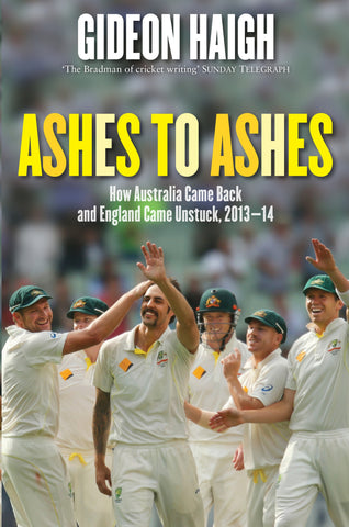 Ashes to Ashes: How Australia Came Back and England Came Unstuck, 2103-14- Gideon Haigh