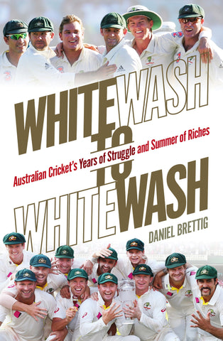 Whitewash to Whitewash - Daniel Brettig