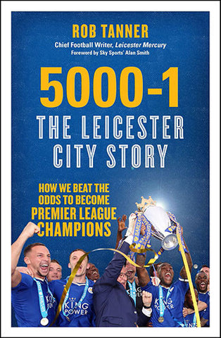 5000-1: The Leicester City Story by Rob Tanner, foreword by Alan Smith