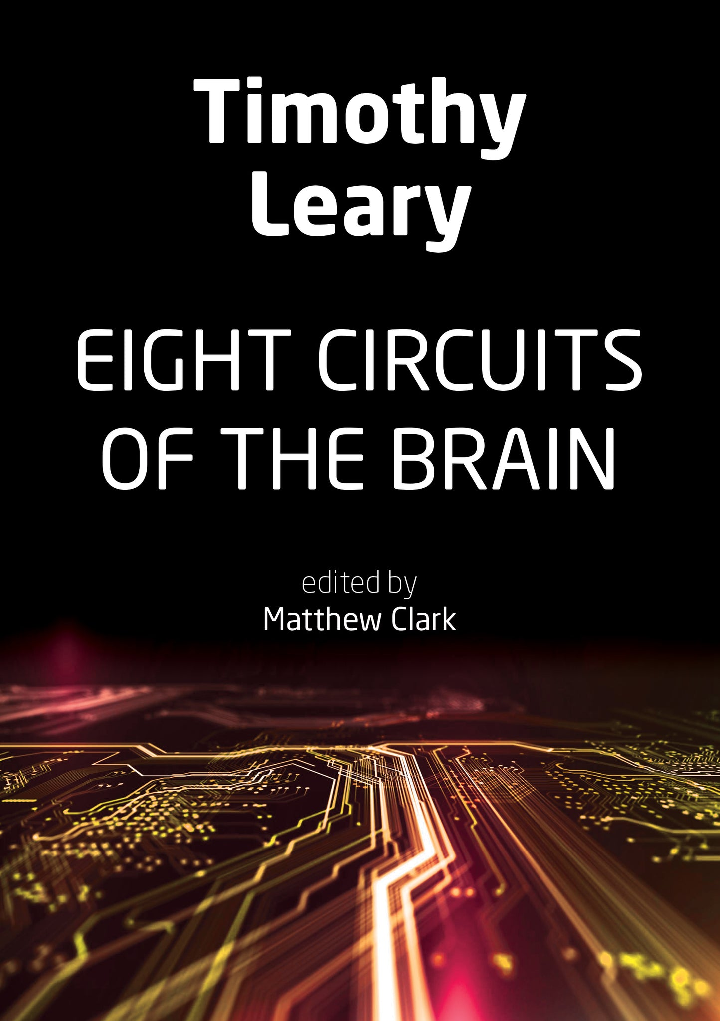 Eight Circuits of the Brain by Timothy Leary (Edited by Matthew Clark)