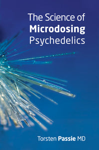 The Science of Microdosing Psychedelics by Torsten Passie