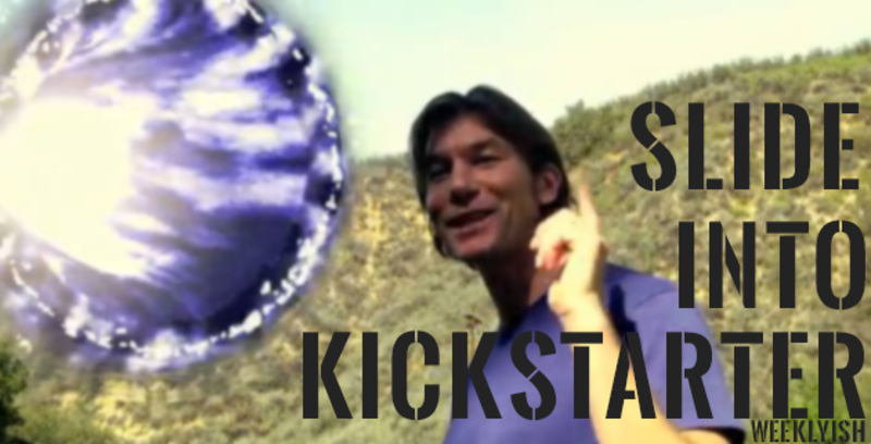 SLIDE INTO KICKSTARTER WEEKLYISH
