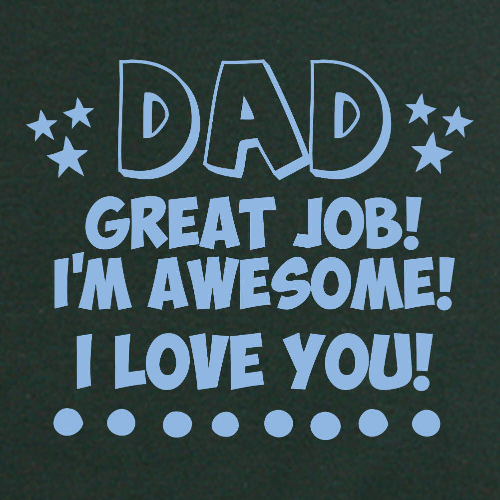 LOL Baby!™ Dad - Great Job - I'm Awesome- I Love You - Your Choice Bodysuit or T-Shirt