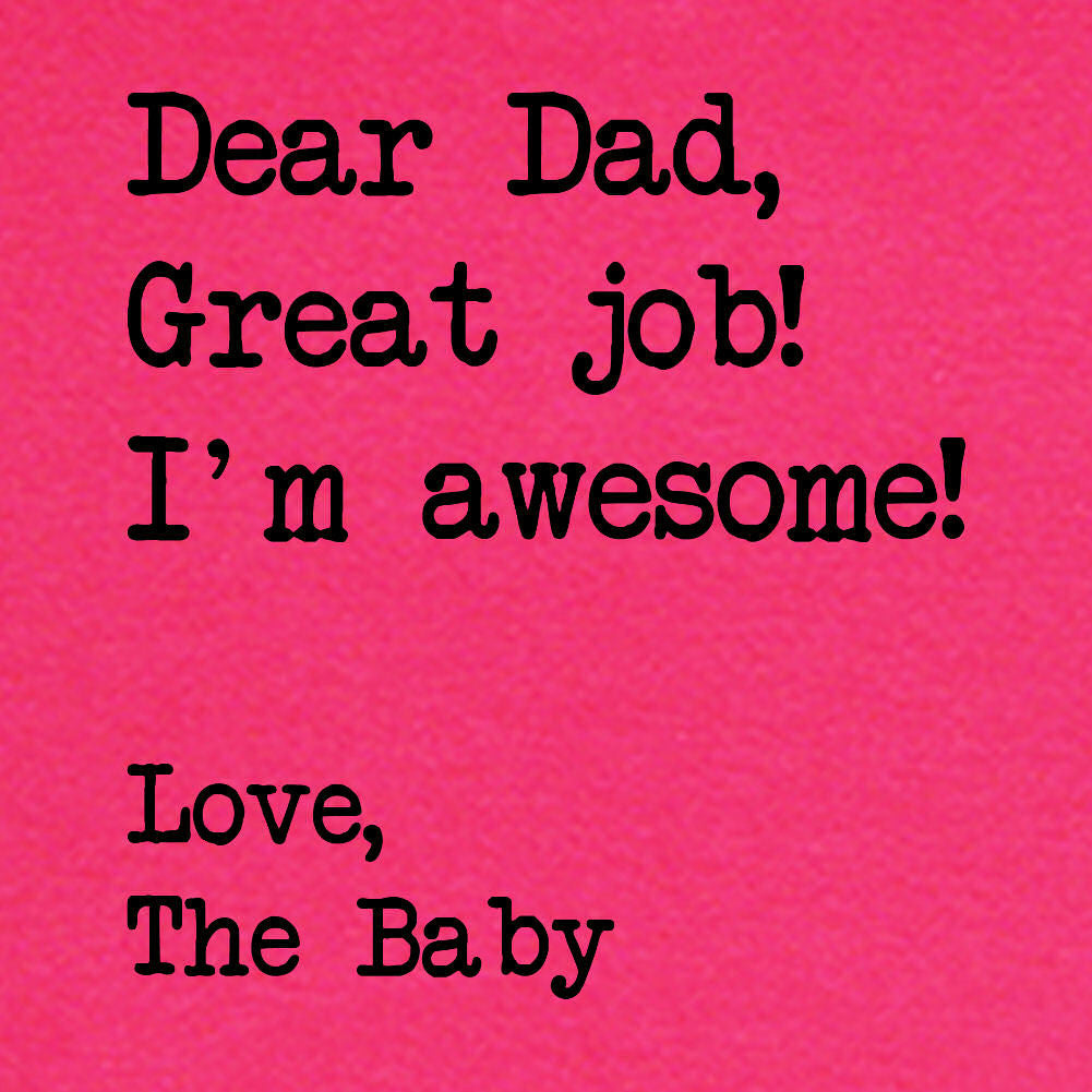 LOL Baby!™ Dear Dad, Great Job, I'm Awesome. Love, The Baby - Your Choice Bodysuit or T-Shirt