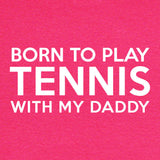LOL Baby!™ Born To Play Tennis With Daddy - Your Choice Bodysuit or T-Shirt