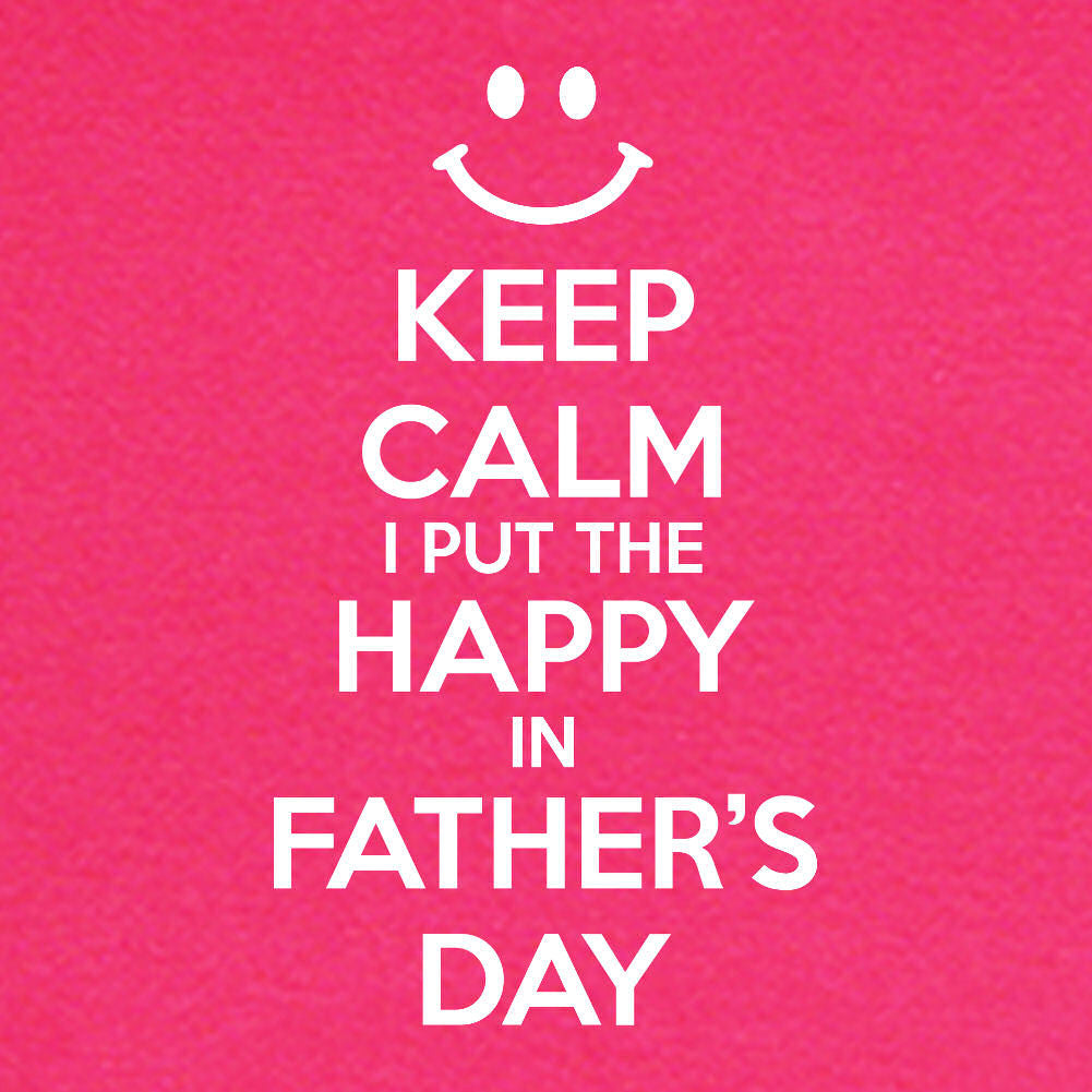 LOL Baby!™ Keep Calm I Put The Happy In Father's Day - Your Choice Bodysuit or T-Shirt