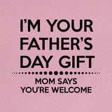 LOL Baby!™ I'm Your Father's Day Gift Mom Says You're Welcome - Your Choice Bodysuit or T-Shirt