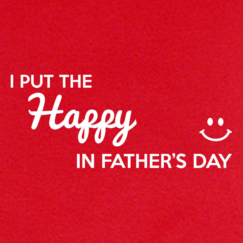LOL Baby!™ I Put The Happy In Father's Day - Your Choice Bodysuit or T-Shirt