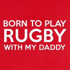 LOL Baby!™ Born To Play Rugby With My Daddy - Your Choice Bodysuit or T-Shirt