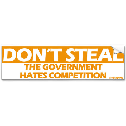 Dont Steal, Government Hates Competition Bumper Sticker