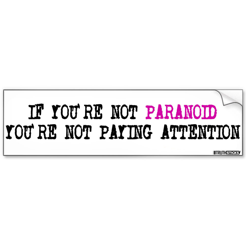 If You're Not Paranoid You're Not Paying Attention Bumper Sticker