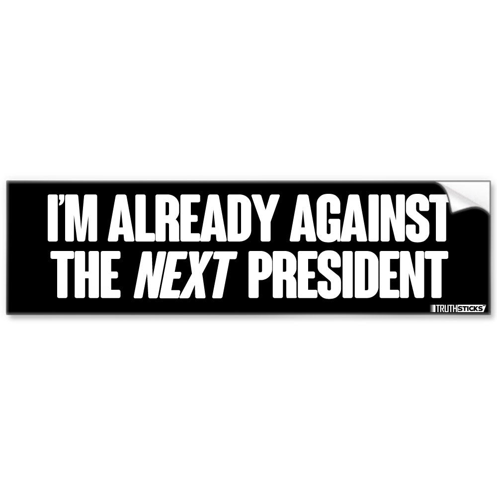 im-already-against-the-next-president-sticker