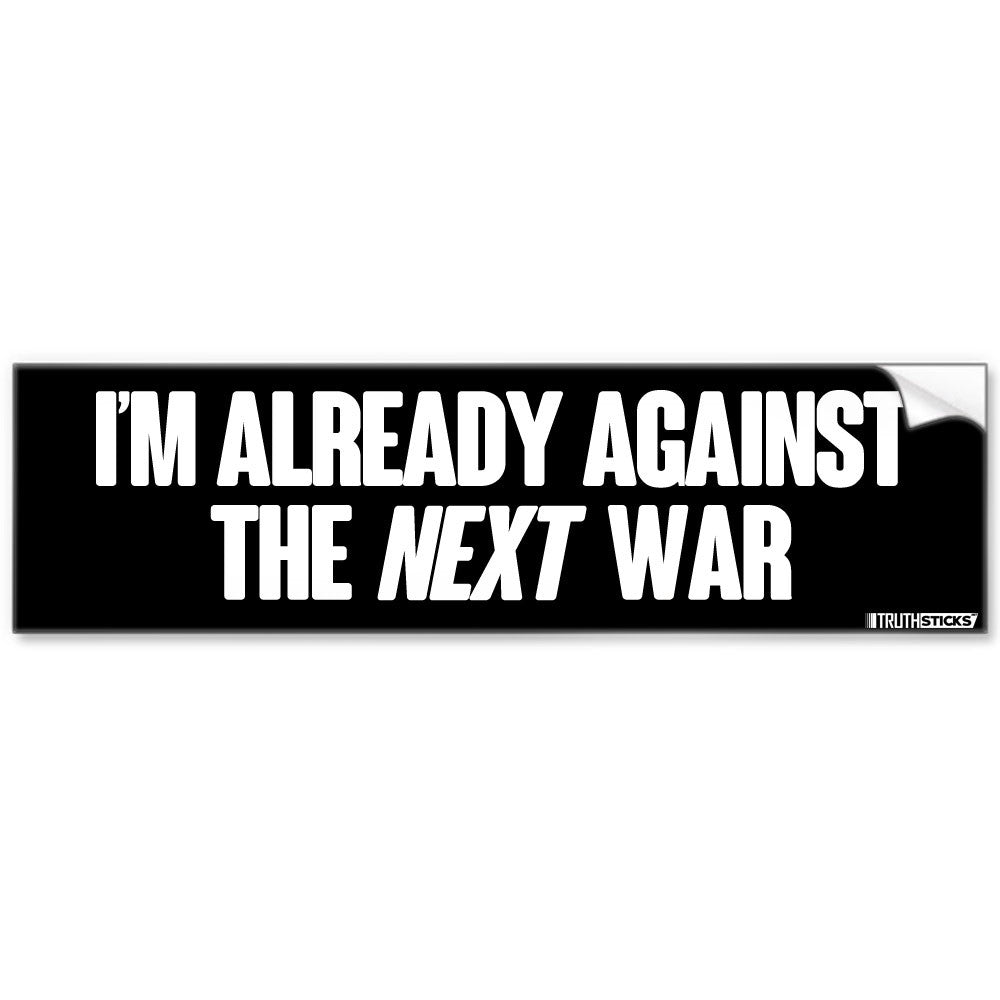 im-already-against-the-next-war-sticker