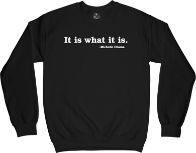 It is what it is - MO (Crew Neck) Black