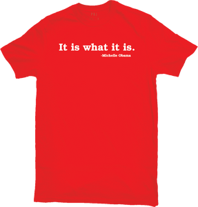 It is what it is  - MO (Red)