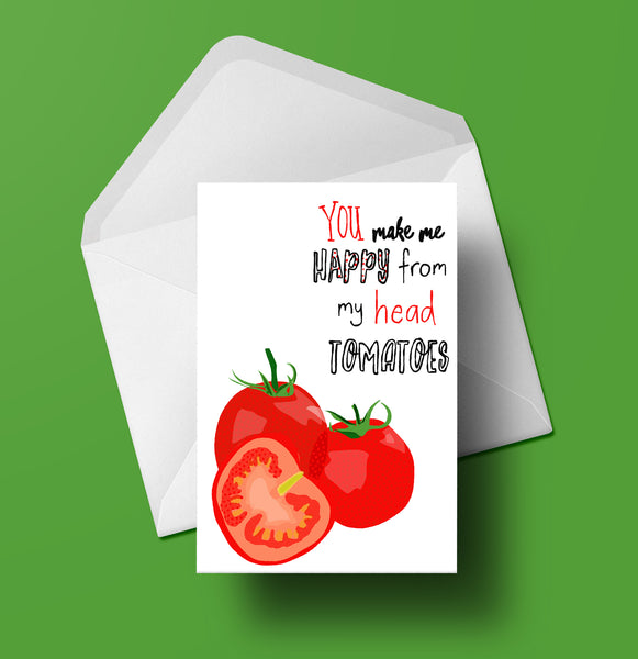 You Make Me Happy From My Head Tomatoes Greeting Card