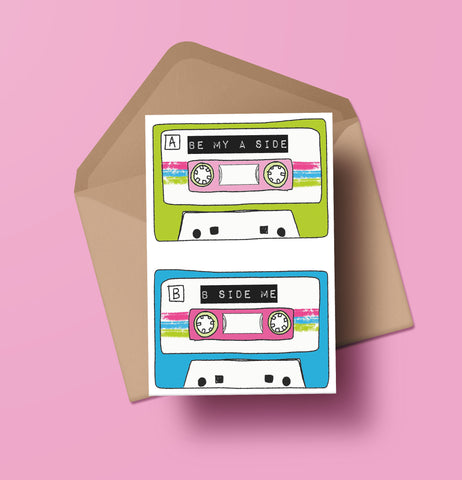 greeting card showing two cassette tapes. Be my A side, Beside me.