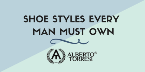 Shoe Styles Every Man Must Own