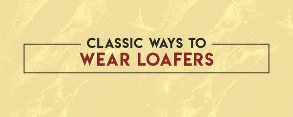 Mastering the Art of Wearing Loafers