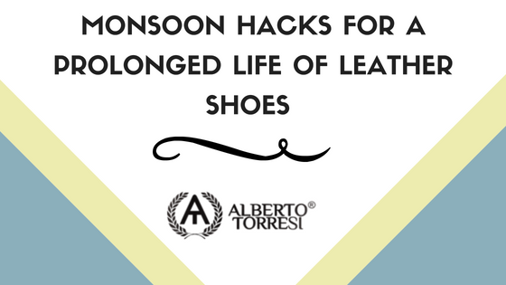 Monsoon Hacks for a Prolonged Life of Leather Shoes