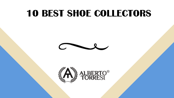 The 10 best shoe collectors ; giving value to their feet!