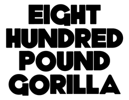 EIGHT HUNDRED POUND GORILLA