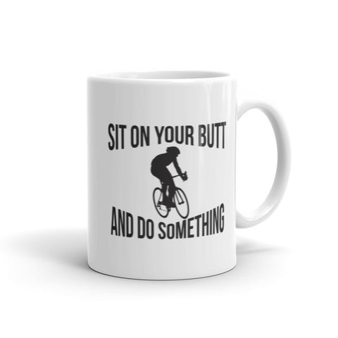 Sit On Your Butt And Do Something - Cycling Coffee Mug