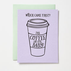 Coffee Or Baby Came First Card