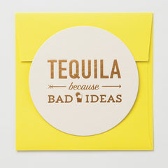 Tequlia Because Bad Ideas Coaster Card