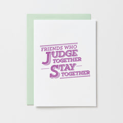 Friends Who Judge Together, Stay Together Card