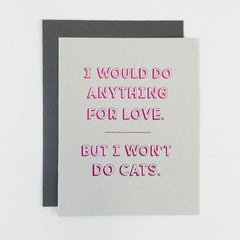 I Would Do Anything For Love. But I Won't Do Cats Card