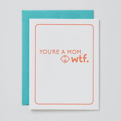 You're a Mom. WTF Card