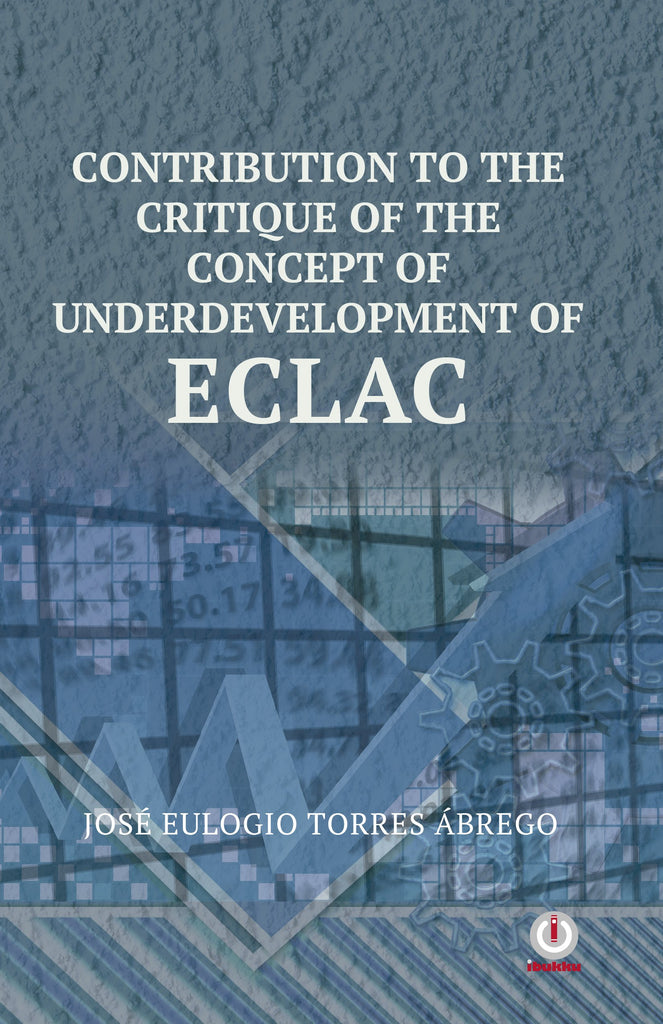 Contribution To The Critique Of The Concept Of Underdevelopment Of ECLAC - ibukku, LLC