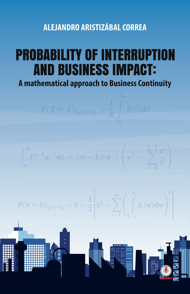 Probability of interruption And business impact: A mathematical approach to Business Continuity