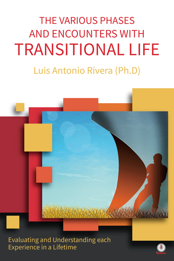 THE VARIOUS PHASES AND ENCOUNTERS WITH TRANSITIONAL LIFE: Evaluating and Understanding each Experience in a Lifetime (Impreso)