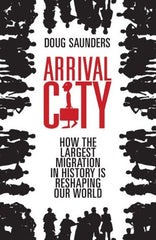 Arrival City: How the Largest Migration in History is Reshaping Our World by Doug Sanders