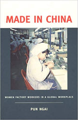 Made in China: Women Factory Workers in the Global Workplace by Pun Ngai