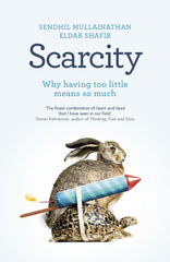 Scarcity: Why Having Too Little Means So Much by Sendhil Mullainathan and Eldar Shafir