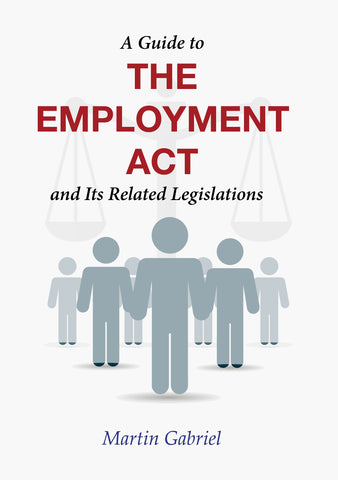 A Guide to The Employment Act and Its Related Legislations