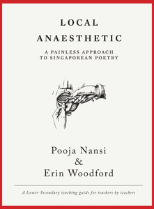 Local Anaesthetic: A Painless Approach to Singaporean Poetry edited by Pooja Nansi and Erin Woodford