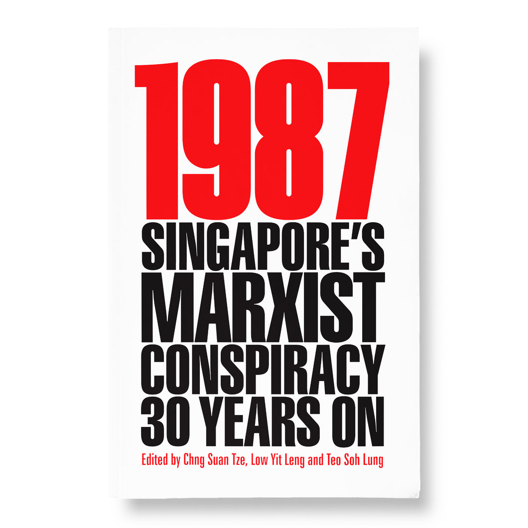 1987: Singapore's Marxist Conspiracy  30 Years On (Second Edition) edited by Chng Suan Tze, Low Yit Leng and Teo Soh Lung