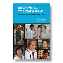 Load image into Gallery viewer, Escape from the Lion's Paw: Reflections of Singapore's Political Exiles edited by Teo Soh Lung and Low Yit Leng
